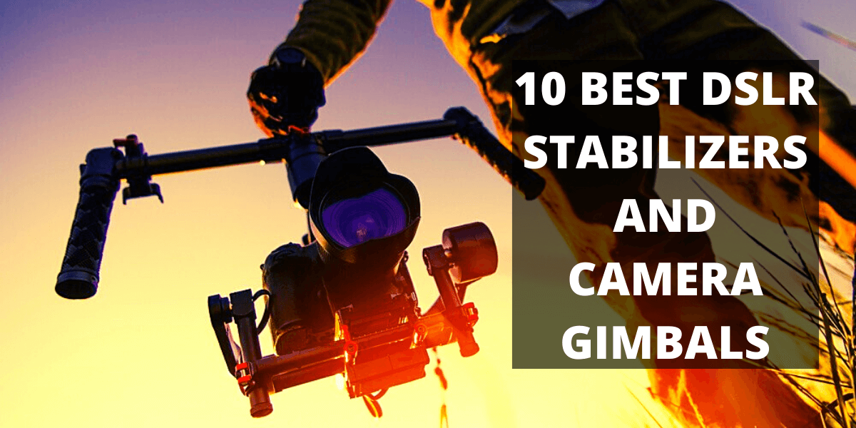 Top 10 Best DSLR Stabilizers and Camera Gimbals Reviews