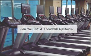 Can You Put A Treadmill Upstairs?