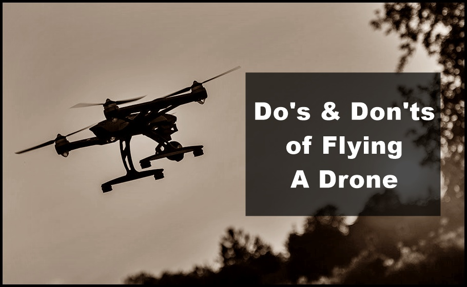 Do's and Don'ts of Flying a Drone