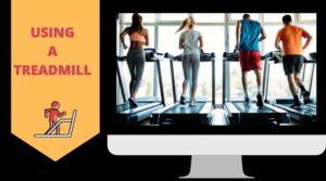 Using a treadmill
